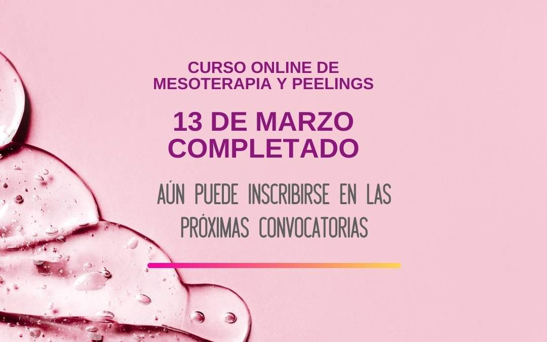 El curso online de peelings y mesoterapia del día 13 queda completado ¡Aún tienes 2 fechas disponibles!